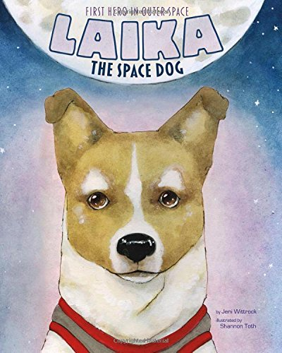 Laika the Space Dog: First Hero in Outer Space (Animal Heroes) (The First Dog In Space Laika Information)
