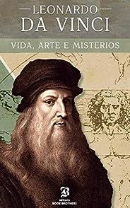 Leonardo Da Vinci: A vida, arte e mistérios de um dos maiores gênios da história (Maiores Pintores da História