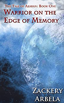 Warrior on the Edge of Memory (The Tale of Azaran Book 1) by [Arbela, Zackery]