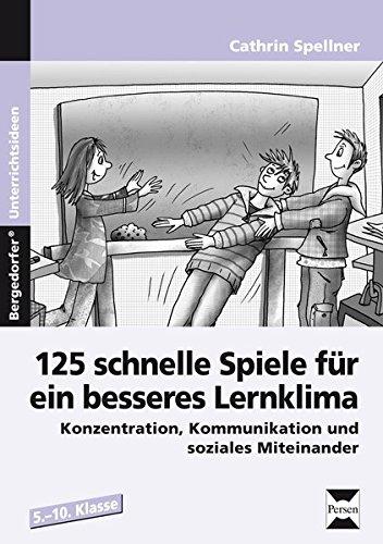 Schnelle Spiele für ein besseres Lernklima 1: 125 Spiele zu Konzentration, Kommunikation und sozialem Miteinander (5. bis 10. Klasse) (Bergedorfer Grundsteine Schulalltag - SEK)