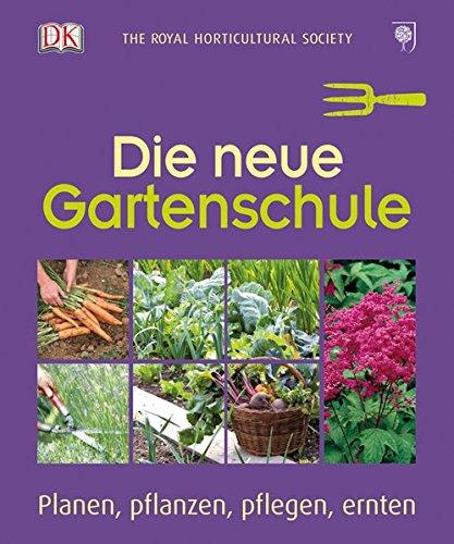 Die neue Gartenschule: Planen, pflanzen, pflegen, ernten