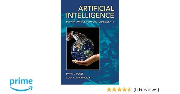 Artificial intelligence foundations of computational agents david artificial intelligence foundations of computational agents david l poole alan k mackworth 9780521519007 amazon books fandeluxe Images