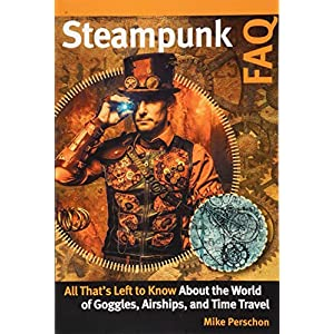 Steampunk FAQ: All That's Left to Know About the World of Goggles  Airships  and Time Travel