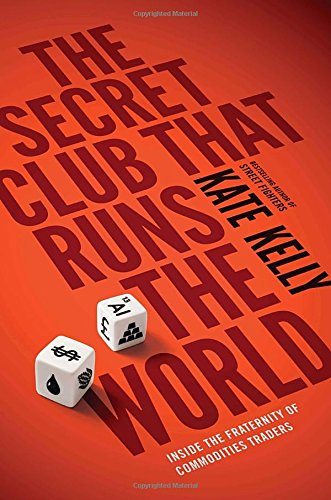 The Secret Club That Runs the World: Inside the Fraternity of Commodity Traders (The Trading Company)