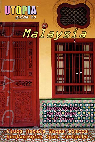 Utopia Guide to Malaysia (2nd Edition) : the Gay and Lesbian Scene in 17 Cities Including Kuala Lumpur, Penang, Johor Bahru and Langkawi