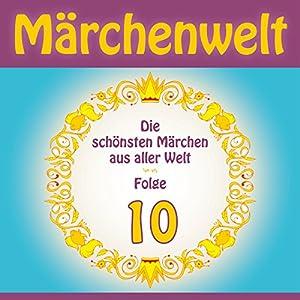 Die schönsten Märchen aus aller Welt (Märchenwelt 10) Hörbuch