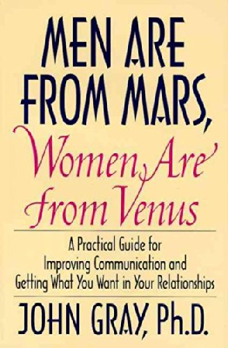 Men Are From Mars  Women Are From Venus   A Practical Guide For Improving Communication   Getting What You Want In Your Relationships