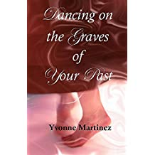 Dancing on the Graves of Your Past