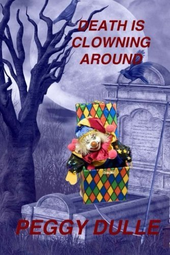 Death is Clowning Around: Liza Wilcox Mystery (Volume 1) by Mrs Peggy Dulle - Dulles Mall