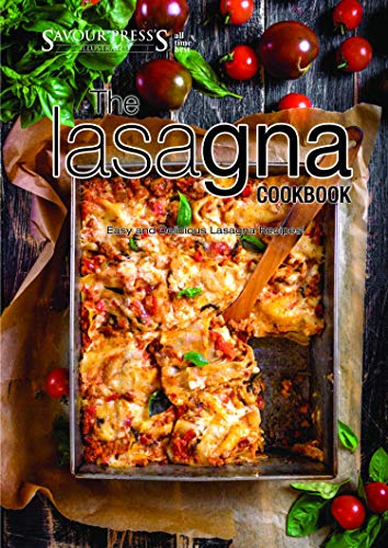 The Lasagna Cookbook Delicious And Tasty Lasagna Recipes