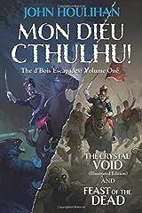 Mon Dieu Cthulhu! The d'Bois Escapades Volume One Paperback
