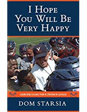 I Hope You Will Be Very Happy: Leadership Lessons From a Lifetime in Lacrosse