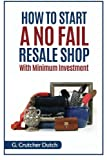 How to Start a No Fail Resale Shop: With Minimum Investment