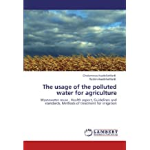 The usage of the polluted water for agriculture: Wastewater reuse , Health aspect, Guidelines and standards,  Methods of treatment for irrigation