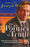 Front cover for the book The Politics of Truth: Inside the Lies that Led to War and Betrayed My Wife's CIA Identity: A Diplomat's Memoir by Joseph Wilson