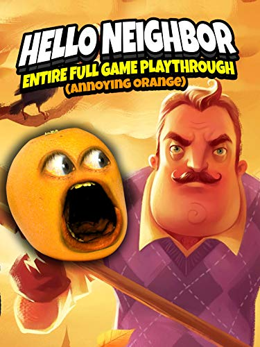 Annoying Orange Games For Kids (Clip: Hello Neighbor - Entire Full Game Play Through! (Annoying)