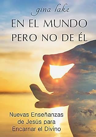 Amazon.com: En el Mundo pero No de Él: Nuevas Enseñanzas de ...