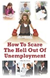 How to Scare the Hell Out of Unemployment, Mike Bowman, 1466227540