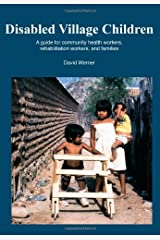 Disabled Village Children: A Guide for Community Health Workers, Rehabilitation Workers, and Families Paperback
