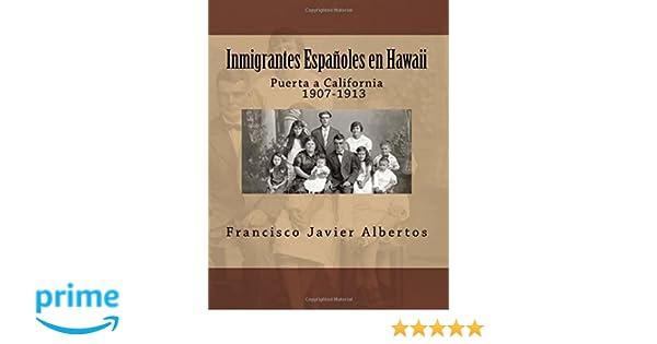 Inmigrantes Españoles en Hawai; Puerta a California 1907-1913 (Spanish Edition): Francisco Javier Albertos, Mari-Carmen Garin Rubio: 9781978445185: ...