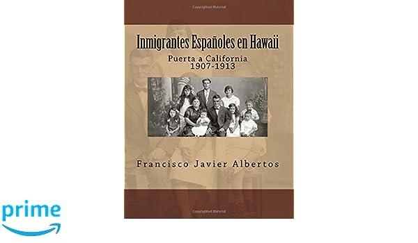 Inmigrantes Españoles en Hawai; Puerta a California 1907-1913: Amazon.es: Francisco Javier Albertos, Mari-Carmen Garin Rubio: Libros