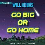 Go Big or Go Home: A Novel | Will Hobbs