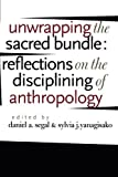 img - for Unwrapping the Sacred Bundle: Reflections on the Disciplining of Anthropology book / textbook / text book