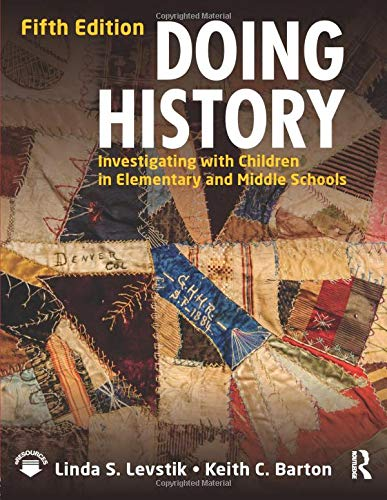 Doing History: Investigating with Children in Elementary and Middle Schools (Curriculum Elementary For History)