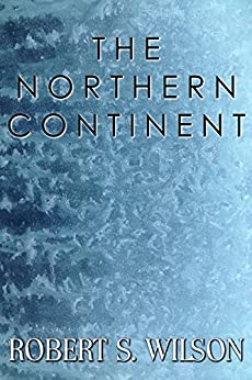 The Northern Continent: A Science Fiction Short Story by [Wilson, Robert S.]