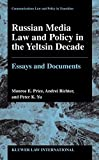 Russian Media Law and Policy in Yeltsin Decade, Essays and Documents (Communications Law & Policy in Transition)