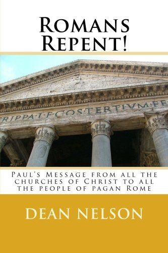 Read Online Romans Repent!: Paul's Message from all the churches of Christ to all the people of pagan Rome ebook
