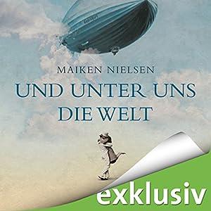 Und unter uns die Welt Hörbuch von Maiken Nielsen Gesprochen von: Lena Münchow