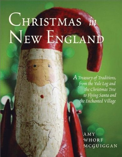 Christmas in New England: A Treasury of Traditions, from the Yule Log and the Christmas Tree to Flying Santa and the Enchanted Village (In Ri Trees Christmas)