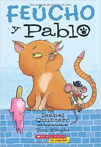 Amazon.com: Feucho y Pablo (Spanish Edition) (9781338187878): Isabel Quintero, Tom Knight: Books