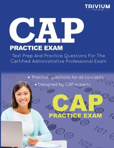 CAP Practice Exam: Test Prep and Practice Questions for the Certified Admnistrative Professional Exam