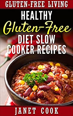 Healthy Gluten-Free Diet Slow Cooker Recipes (Gluten-Free Living Book 2)