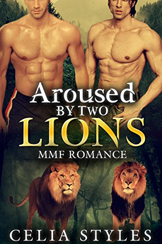 Aroused by Two Lions: A Paranormal Menage Erotic Romance (MMF Erotic Romance, Menage, Threesome, Taboo, New Adult, Fantasy Romance, Gay Romance Book 1)