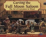 Carving the Full Moon Saloon, Caricature Carvers of America Staff, 1565230671