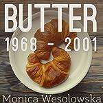 Butter, 1968-2001   Monica Wesolowska