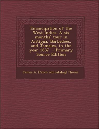 Download Emancipation of the West Indies. A six months' tour in Antigua, Barbadoes, and Jamaica, in the year 1837 PDF, azw (Kindle), ePub