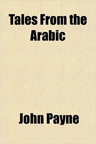 Book Tales From the Arabic (Volume 1): Of the Breslau and Calcutta (1814-18) Editions of the Book of the Thousand Nights and One Night Not Occuring in the ... Now First Done Into English by John Payne