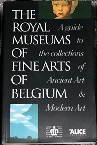Book The Royal museums of fine arts of Belgium: A guide to the collections of ancient art & modern art by Ephrem (1996-01-01)