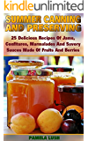 Summer Canning And Preserving: 25 Delicious Recipes Of Jams, Confitures, Marmalades And Savory Sauces Made Of Fruits And Berries: (Canning And Preserving ... Recipes) ((Pressure Canning Recipes))
