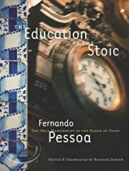 The Education of the Stoic: The Only Manuscript of the Baron of Teive by Pessoa, Fernando (2006) Paperback