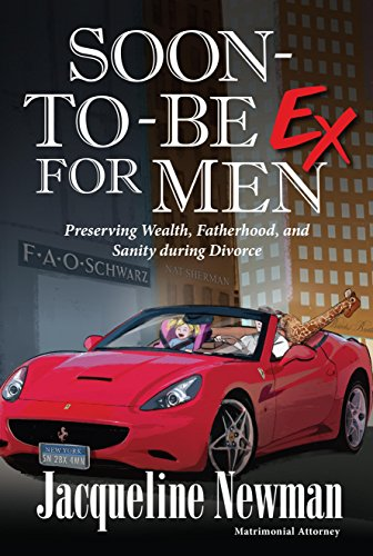 Soon-to-Be Ex for Men: Preserving Wealth, Fatherhood, and Sanity during Divorce