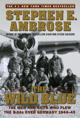 Download The Wild Blue: The Men and Boys Who Flew the B-24s Over Germany pdf epub