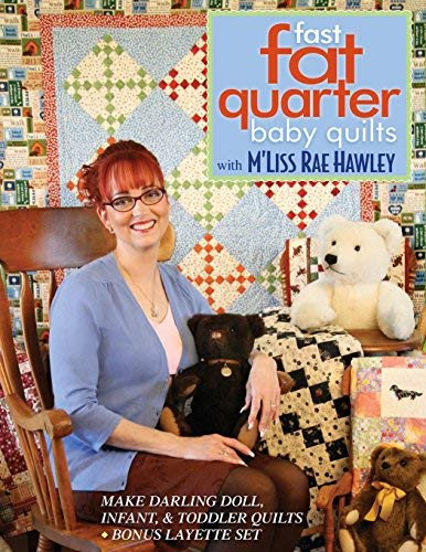 Fast, Fat Quarter Baby Quilts with M'Liss Rae Hawley: Make Darling Doll, Infant, & Toddler Quilts - Bonus Layette Set ()