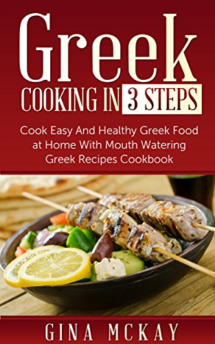 Greek cooking in 3 steps cook easy and healthy greek food at home greek cooking in 3 steps cook easy and healthy greek food at home with mouth forumfinder Image collections