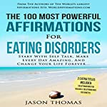 The 100 Most Powerful Affirmations for Eating Disorders: Start with Self Talk, Make Every Day Amazing, and Change Your Life Forever | Jason Thomas
