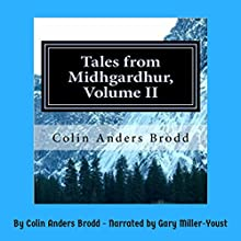 Tales from Midhgardhur, Volume II Audiobook by Colin Anders Brodd Narrated by Gary Miller-Youst